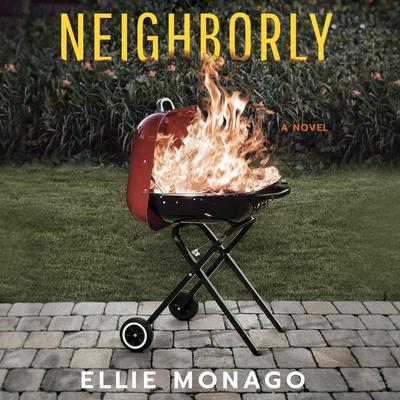 Neighborly: A Novel Audiobook, by Ellie Monago