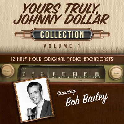 Yours Truly, Johnny Dollar, Collection 1 Audiobook, by Black Eye Entertainment