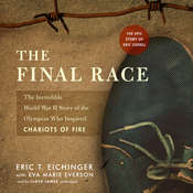 The Final Race: The Incredible World War II Story of the Olympian Who Inspired Chariots of Fire Audiobook, by Eric T. Eichinger