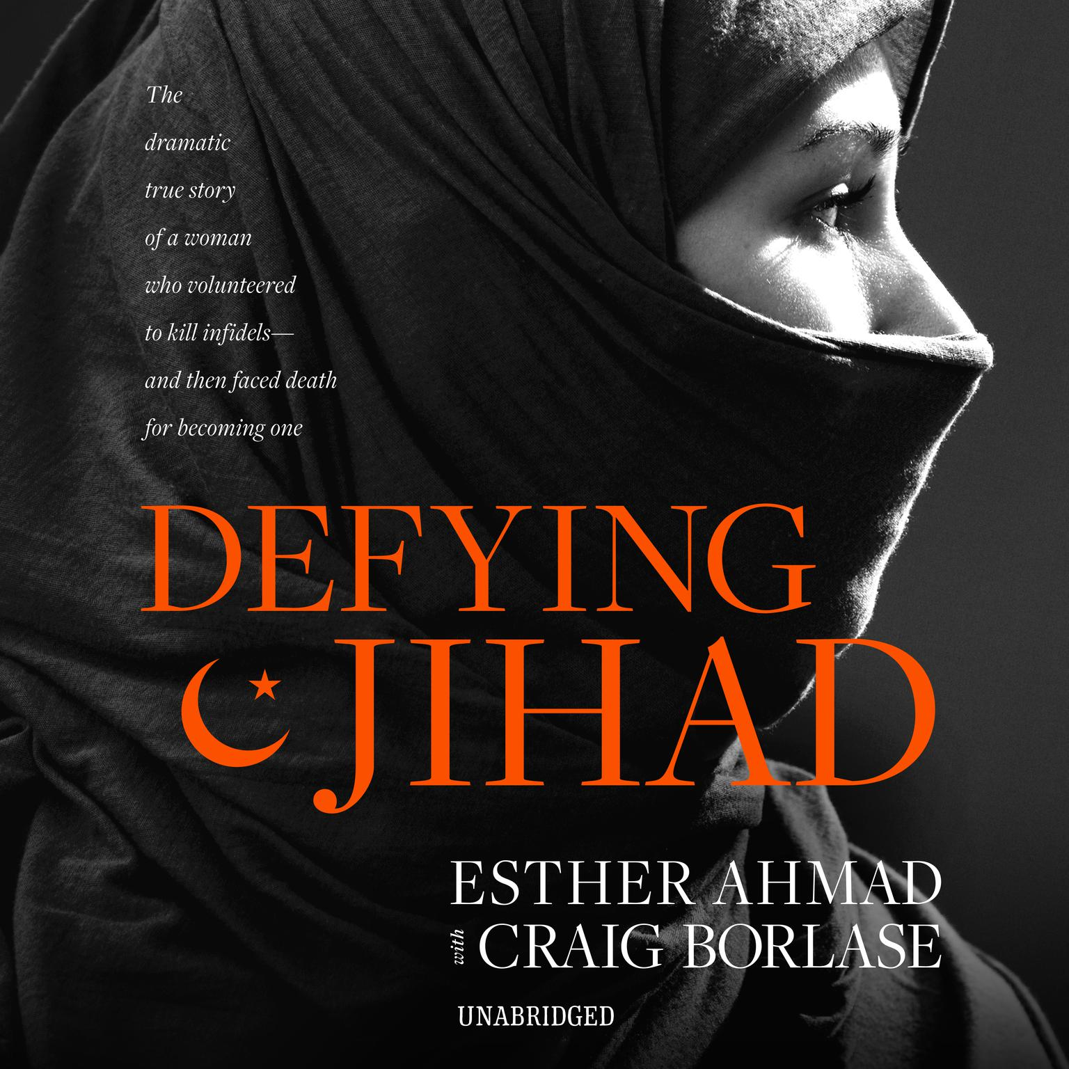 Printable Defying Jihad: The Dramatic True Story of a Woman Who Volunteered to Kill Infidels—and Then Faced Death for Becoming One Audiobook Cover Art