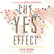 The Yes Effect: Accepting Gods Invitation to Transform the World Around You Audiobook, by Darcy Wiley, Luis Bush