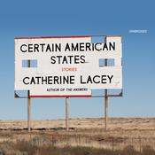 Certain American States: Stories Audiobook, by Catherine Lacey