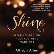 Shine: Stepping Into the Role You Were Made For Audiobook, by Allison Allen