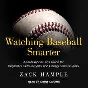 Watching Baseball Smarter: A Professional Fans Guide for Beginners, Semi-experts, and Deeply Serious Geeks Audiobook, by Zack Hample