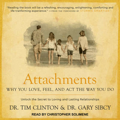 Attachments: Why You Love, Feel, and Act the Way You Do Audiobook, by Gary Sibcy