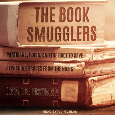 The Book Smugglers: Partisans, Poets, and the Race to Save Jewish Treasures from the Nazis Audiobook, by David E. Fishman