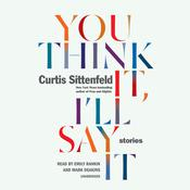 You Think It, Ill Say It: Stories Audiobook, by Curtis Sittenfeld