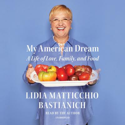 My American Dream: A Life of Love, Family, and Food Audiobook, by Lidia Matticchio Bastianich