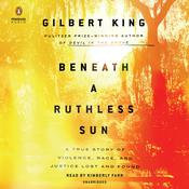 Beneath a Ruthless Sun: A True Story of Violence, Race, and Justice Lost and Found Audiobook, by Gilbert King