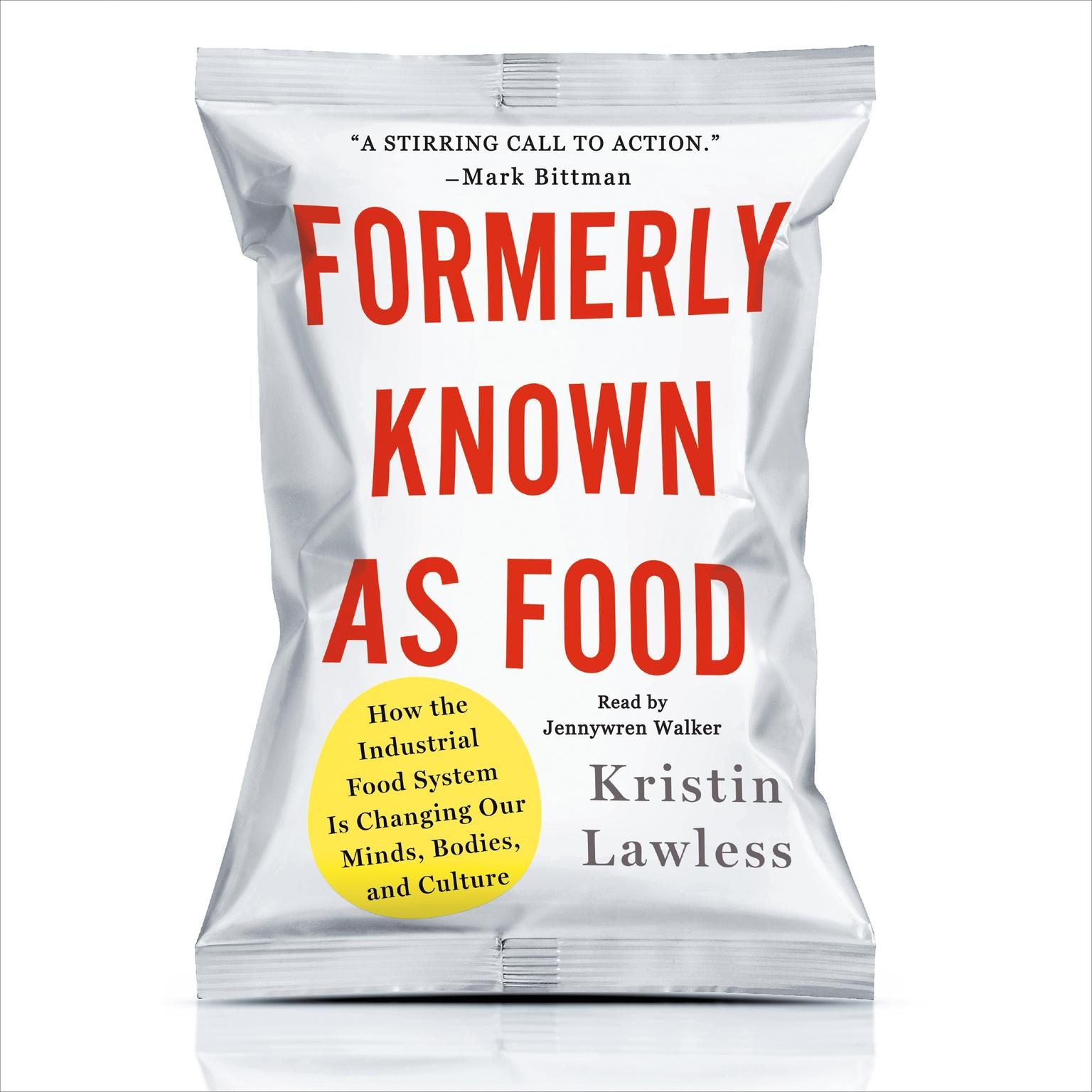 Printable Formerly Known as Food: How the Industrial Food System Is Changing Our Minds, Bodies, and Culture Audiobook Cover Art