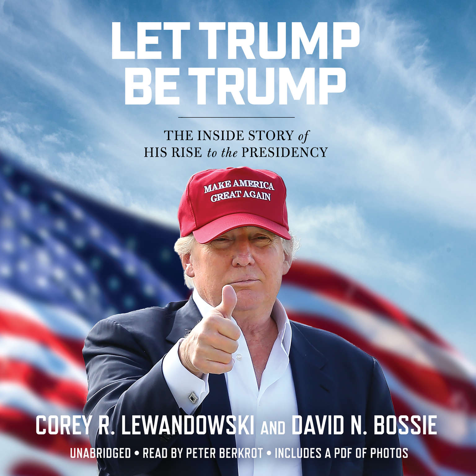 Printable Let Trump Be Trump: The Inside Story of His Rise to the Presidency Audiobook Cover Art