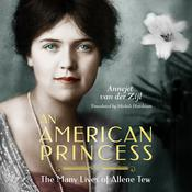An American Princess: The Many Lives of Allene Tew: The Many Lives of Allene Tew Audiobook, by Annejet van der Zijl