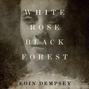 White Rose, Black Forest Audiobook, by Eoin Dempsey