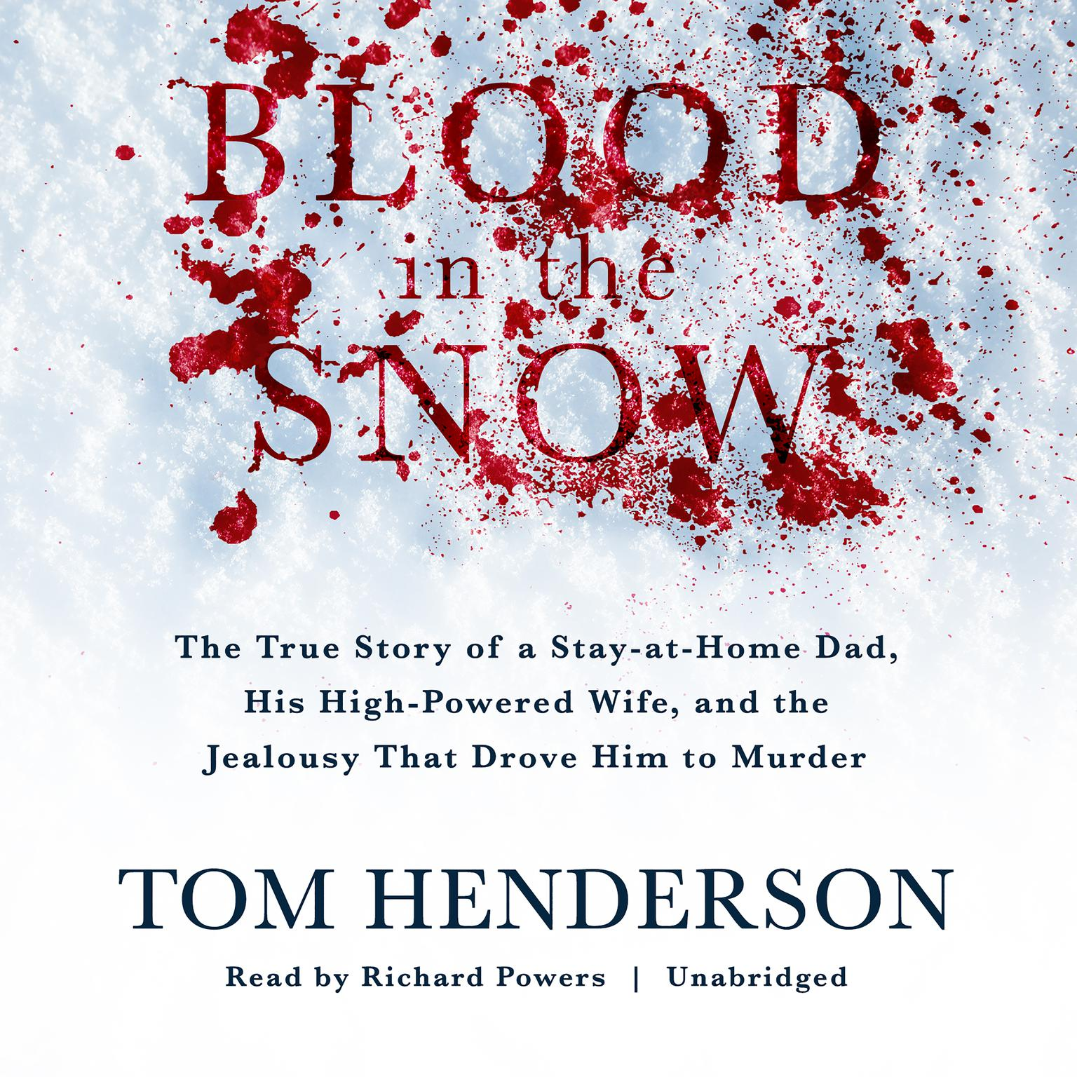 Printable Blood in the Snow: The True Story of a Stay-at-Home Dad, His High-Powered Wife, and the Jealousy That Drove Him to Murder Audiobook Cover Art
