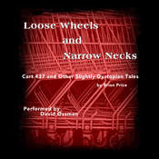 Loose Wheels and Narrow Necks: Cart 437 and Other Slightly Dystopian Tales Audiobook, by Brian Price
