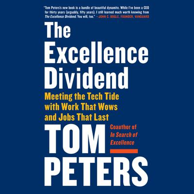 The Excellence Dividend: Meeting the Tech Tide with Work That Wows and Jobs That Last Audiobook, by Tom Peters