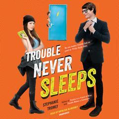 Trouble Never Sleeps Audiobook, by Stephanie Tromly