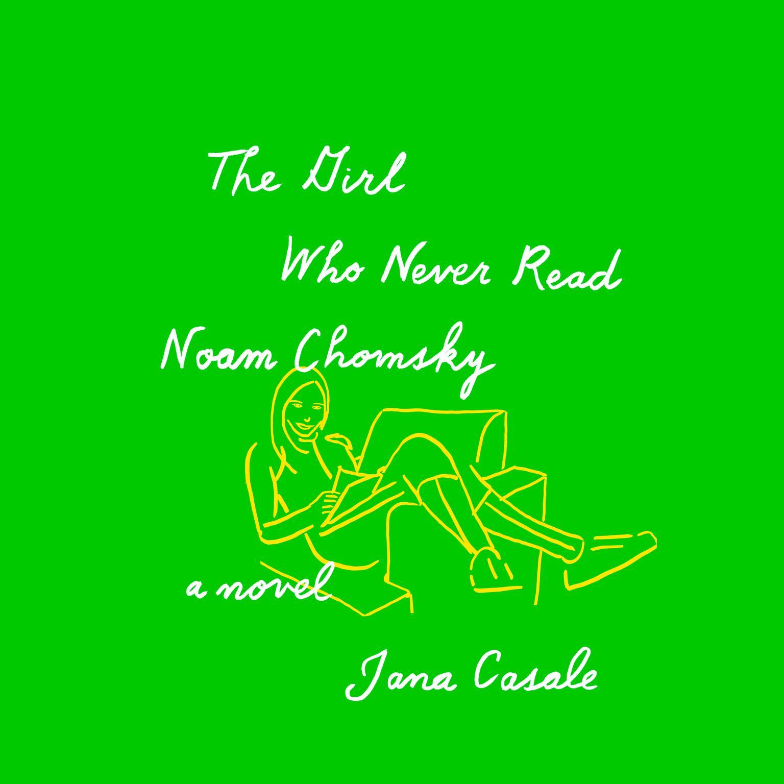The Girl Who Never Read Noam Chomsky: A novel Audiobook, by Jana Casale