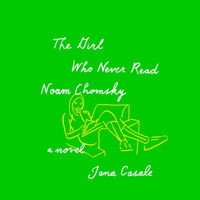 The Girl Who Never Read Noam Chomsky: A novel Audiobook, by Jana Casale