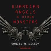 Guardian Angels and Other Monsters Audiobook, by Daniel H. Wilson
