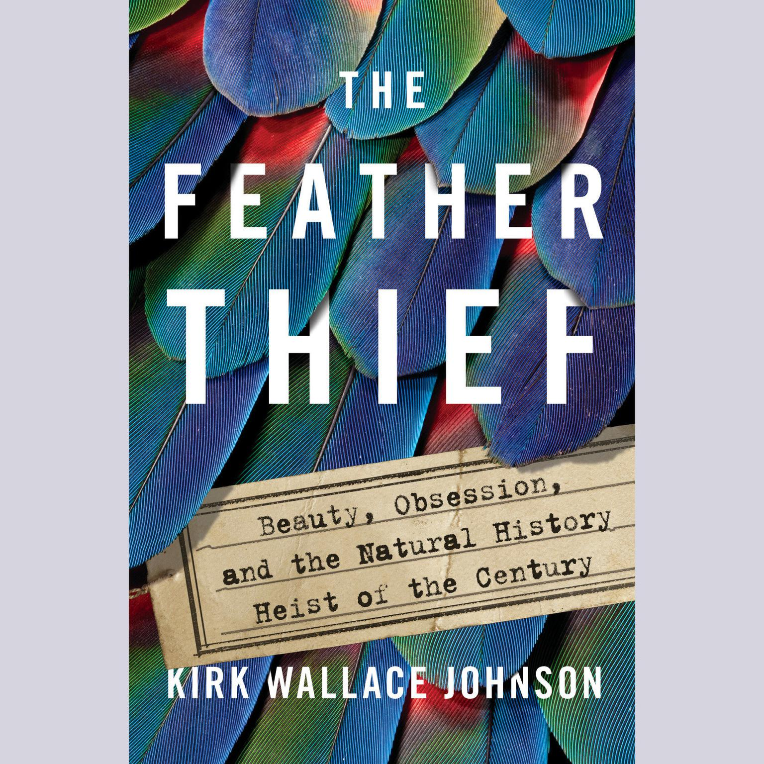 Printable The Feather Thief: Beauty, Obsession, and the Natural History Heist of the Century Audiobook Cover Art