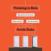 Thinking in Bets: Making Smarter Decisions When You Dont Have All the Facts Audiobook, by Annie Duke