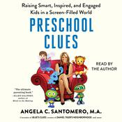 Preschool Clues: Raising Smart, Inspired, and Engaged Kids in a Screen-Filled World Audiobook, by Angela C. Santomero