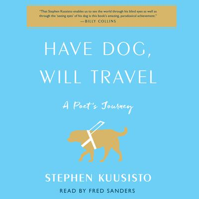 Have Dog, Will Travel: A Poets Journey with an Exceptional Labrador Audiobook, by Stephen Kuusisto