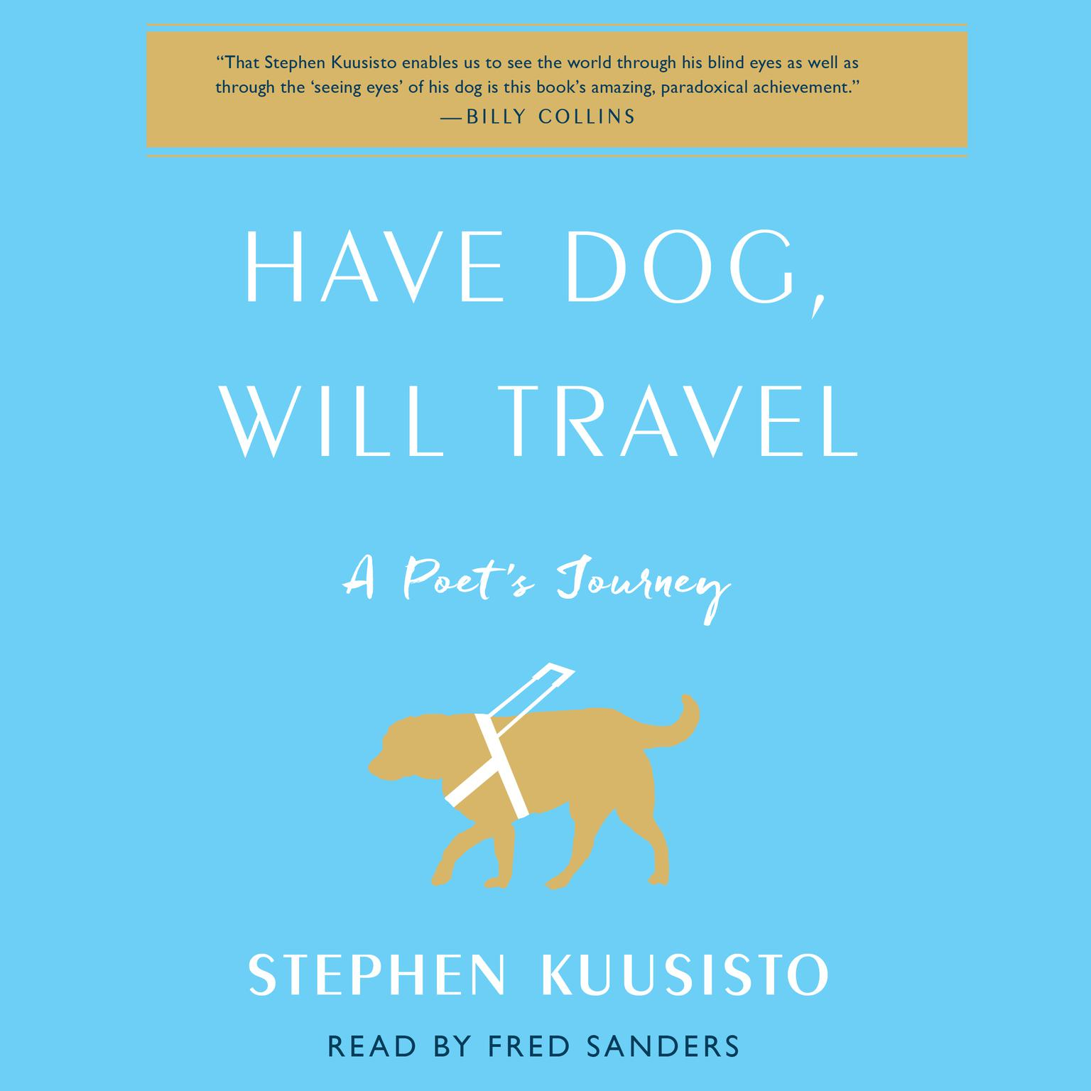 Printable Have Dog, Will Travel: A Poet's Journey with an Exceptional Labrador Audiobook Cover Art
