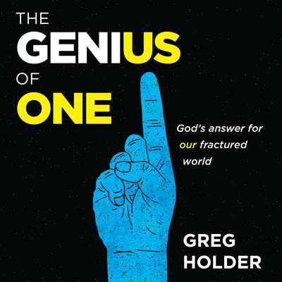The Genius of One: Gods Answer for our Fractured World Audiobook, by Greg Holder
