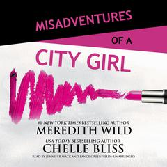 Misadventures of a City Girl Audiobook, by Meredith Wild, Chelle Bliss