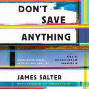 Don't Save Anything: Uncollected Essays, Articles, and Profiles Audiobook, by James Salter