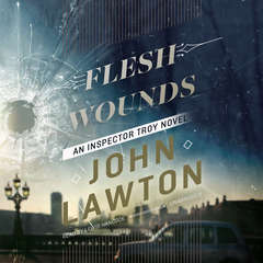 Flesh Wounds: An Inspector Troy Novel Audiobook, by John Lawton