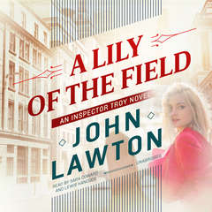 A Lily of the Field: An Inspector Troy Novel Audiobook, by John Lawton