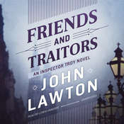 Friends and Traitors: An Inspector Troy Novel Audiobook, by John Lawton