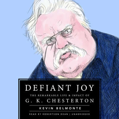 Defiant Joy: The Remarkable Life & Impact of G. K. Chesterton Audiobook, by Kevin Belmonte
