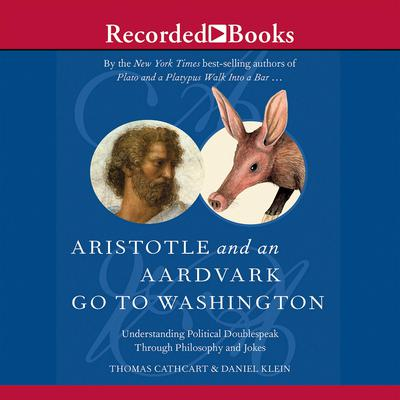 Aristotle and an Aardvark Go to Washington Audiobook, by Thomas Cathcart