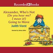 Alexander, Whos Not (Do You Hear Me? I Mean It!) Going to Move Audiobook, by Judith Viorst