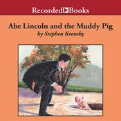 Abe Lincoln and the Muddy Pig Audiobook, by Stephen Krensky