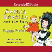 Amelia Bedelia and the Baby Audiobook, by Peggy Parish