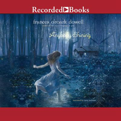 Anybody Shining Audiobook, by Frances O'Roark Dowell