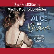 Alice the Brave Audiobook, by Phyllis Reynolds Naylor