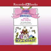 Annie and Snowball and the Pink Surprise Audiobook, by Cynthia Rylant