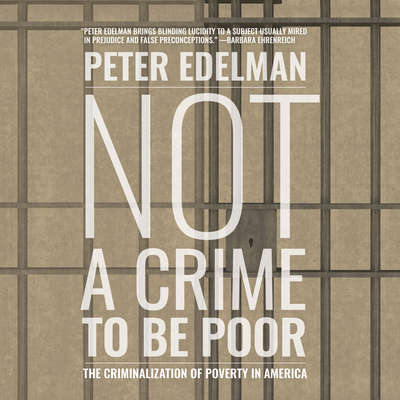 Not a Crime to Be Poor: The Criminalization of Poverty in America Audiobook, by Peter Edelman