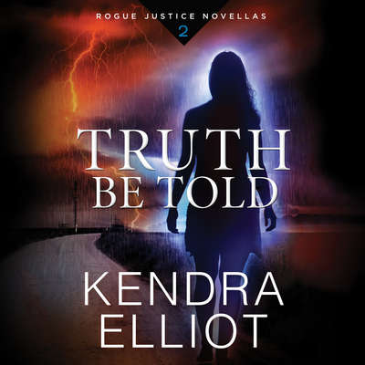 Truth Be Told Audiobook, by Kendra Elliot