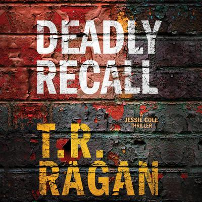 Deadly Recall Audiobook, by T. R. Ragan