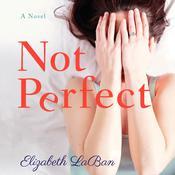Not Perfect: A Novel Audiobook, by Elizabeth Laban