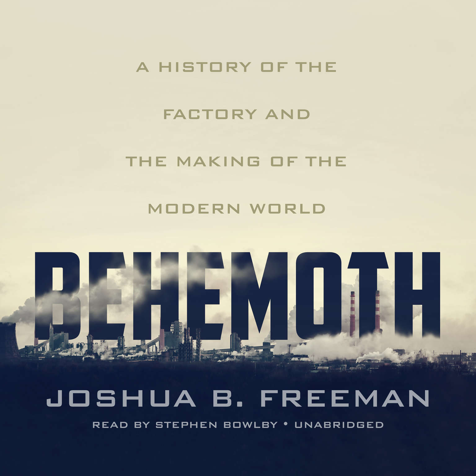 Behemoth: A History of the Factory and the Making of the Modern World Audiobook, by Joshua B. Freeman
