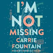 Im Not Missing: A Novel Audiobook, by Carrie Fountain