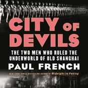 City of Devils: The Two Men Who Ruled the Underworld of Old Shanghai Audiobook, by Paul French